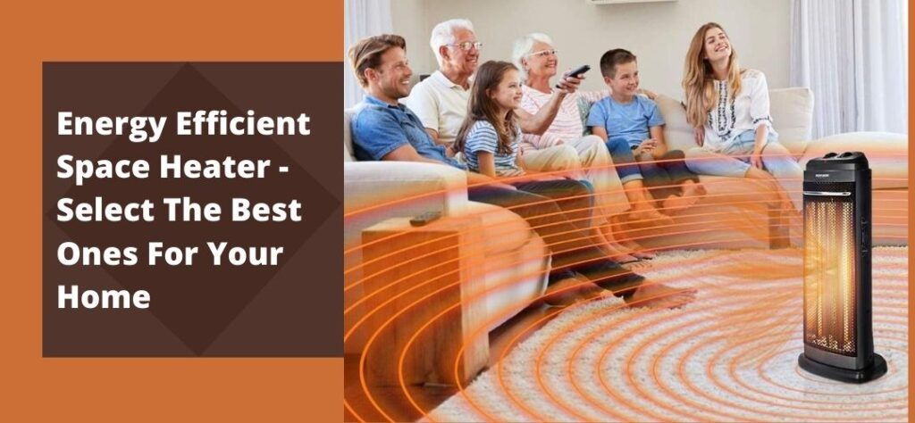 Energy Efficient Space Heater - Select The Best Ones For Your Home